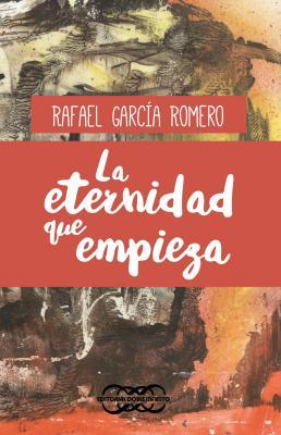 La eternidad que empieza,  de Rafael García Romero